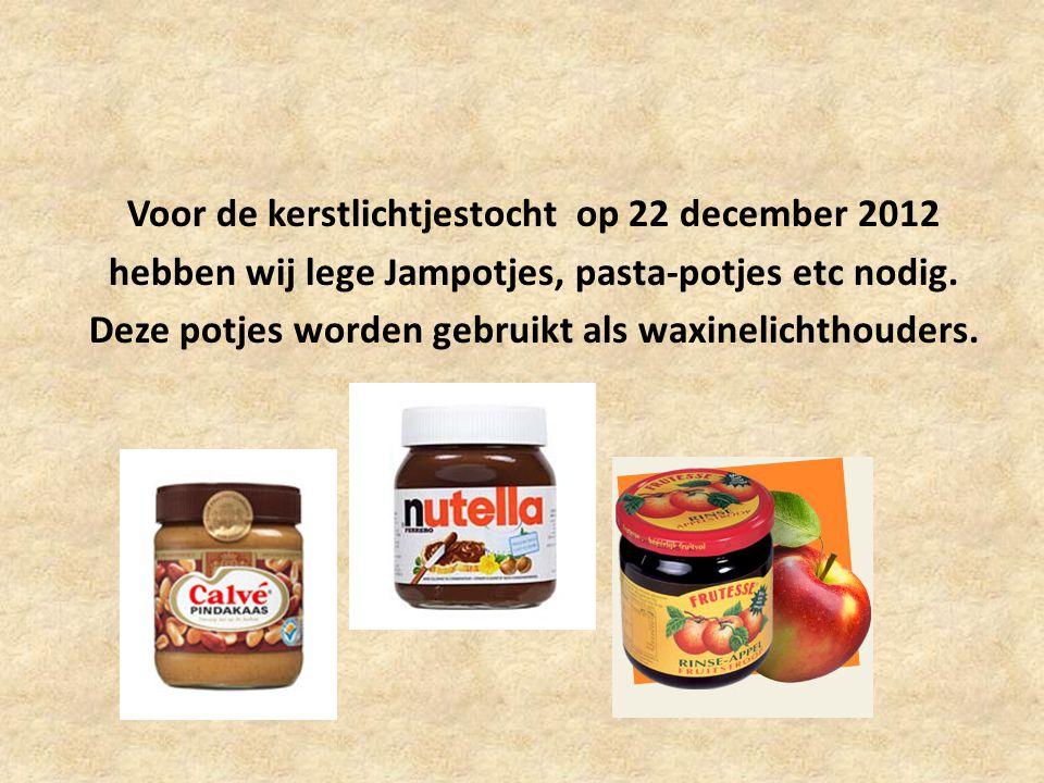 Voor de kerstlichtjestocht op 22 december 2012 hebben wij lege Jampotjes, pasta-potjes etc nodig. Deze potjes worden gebruikt als waxinelichthouders.