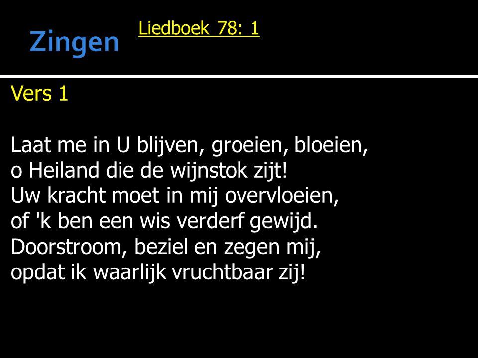 Liedboek 78: 1 Vers 1 Laat me in U blijven, groeien, bloeien, o Heiland die de wijnstok zijt.