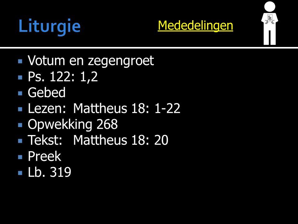 Mededelingen  Votum en zegengroet  Ps. 122: 1,2  Gebed  Lezen:Mattheus 18: 1-22  Opwekking 268  Tekst:Mattheus 18: 20  Preek  Lb. 319