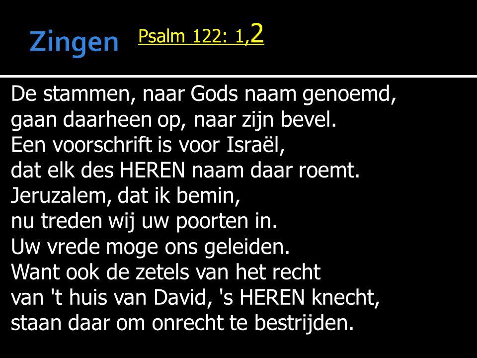 Psalm 122: 1, 2 De stammen, naar Gods naam genoemd, gaan daarheen op, naar zijn bevel.