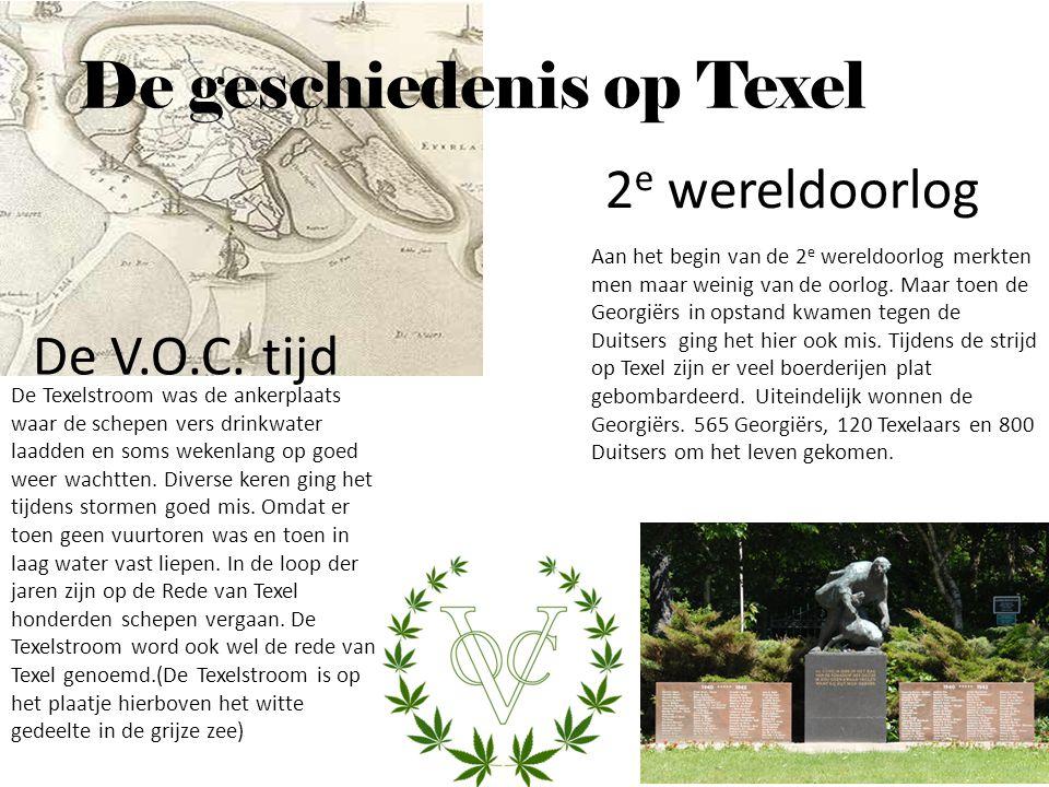 De V.O.C. tijd 2 e wereldoorlog De geschiedenis op Texel De Texelstroom was de ankerplaats waar de schepen vers drinkwater laadden en soms wekenlang o