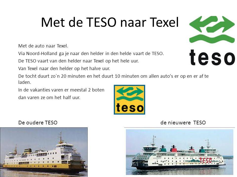 Met de TESO naar Texel Met de auto naar Texel. Via Noord-Holland ga je naar den helder in den helde vaart de TESO. De TESO vaart van den helder naar T