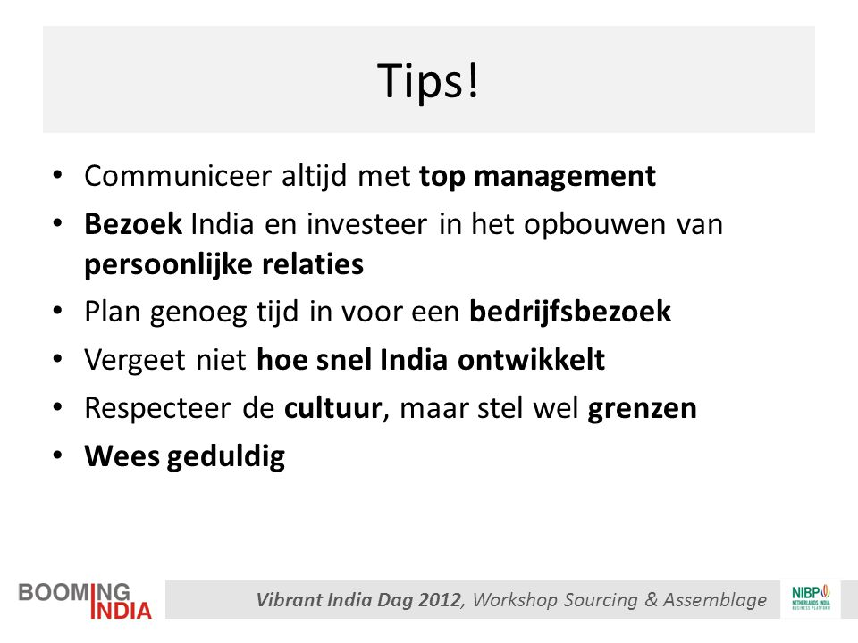 Vibrant India Dag 2012, Workshop Sourcing & Assemblage Tips! Communiceer altijd met top management Bezoek India en investeer in het opbouwen van perso