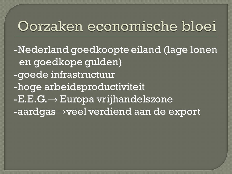 -Nederland goedkoopte eiland (lage lonen en goedkope gulden) -goede infrastructuur -hoge arbeidsproductiviteit -E.E.G. → Europa vrijhandelszone -aardg