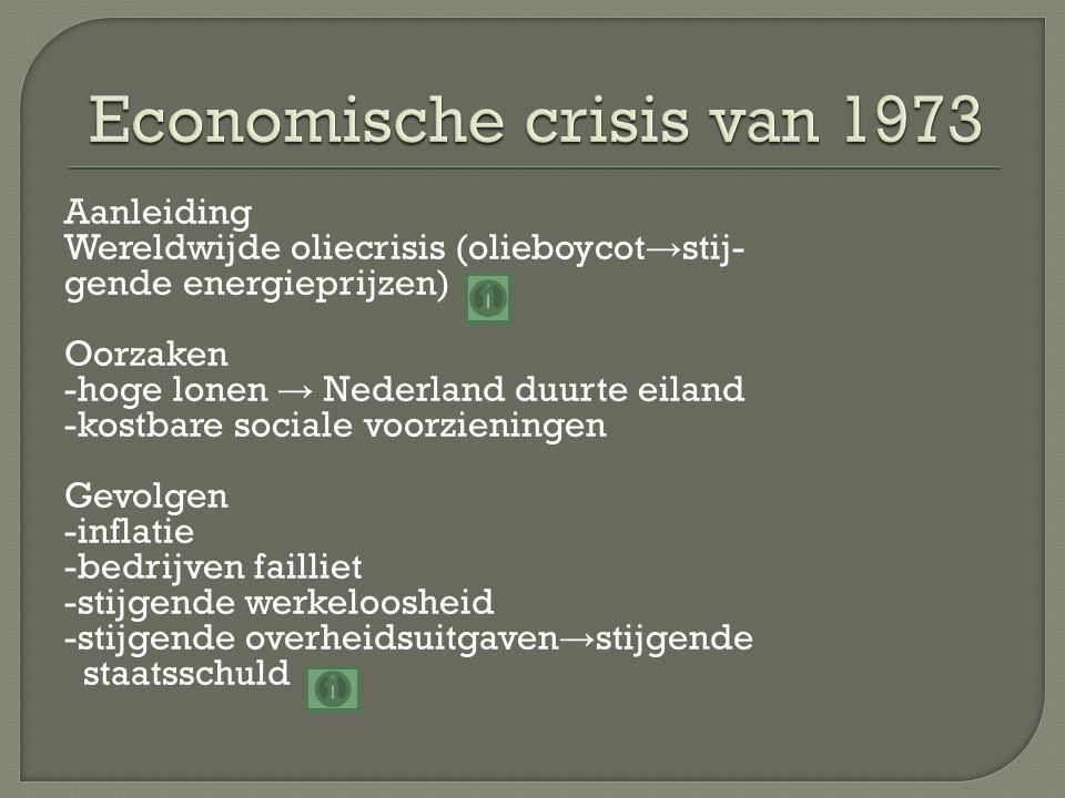 Aanleiding Wereldwijde oliecrisis (olieboycot → stij- gende energieprijzen) Oorzaken -hoge lonen → Nederland duurte eiland -kostbare sociale voorzieningen Gevolgen -inflatie -bedrijven failliet -stijgende werkeloosheid -stijgende overheidsuitgaven → stijgende staatsschuld