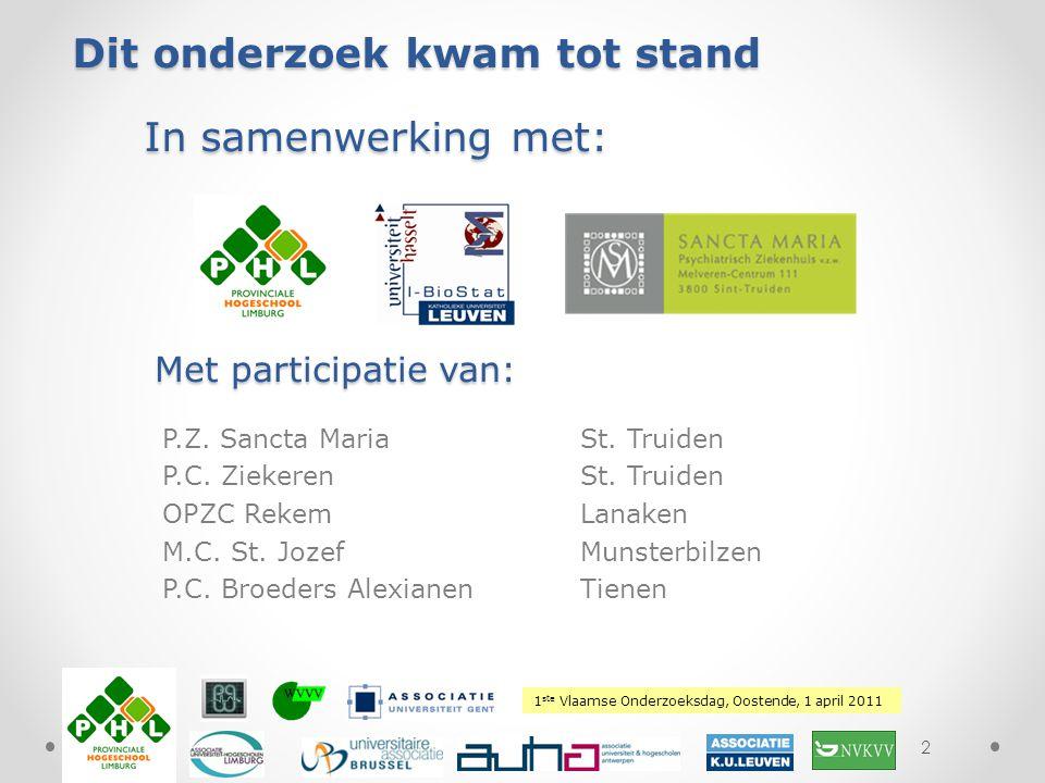 1 ste Vlaamse Onderzoeksdag, Oostende, 1 april 2011 Plaats hierover uw logo Dit onderzoek kwam tot stand In samenwerking met: P.Z. Sancta MariaSt. Tru