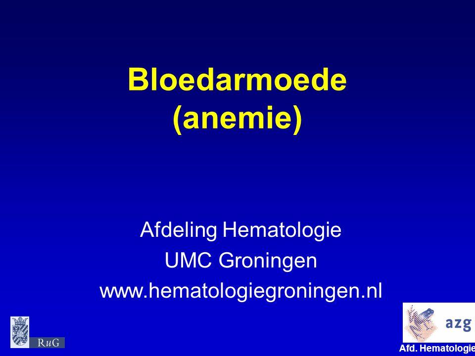 Afd. Hematologie umcg Bloedarmoede (anemie) Afdeling Hematologie UMC Groningen www.hematologiegroningen.nl