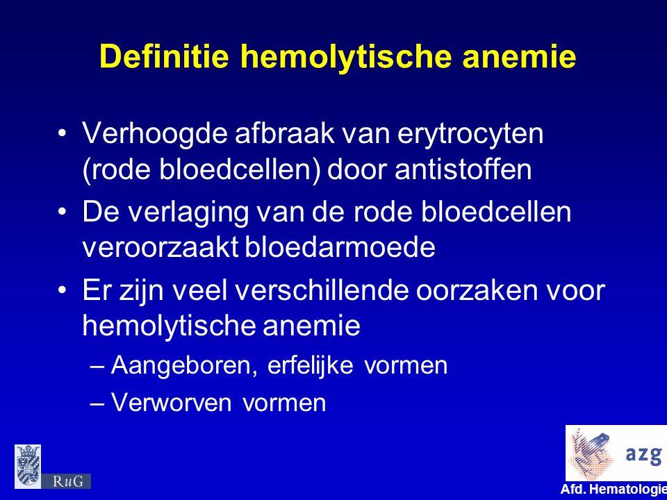 Afd. Hematologie umcg Definitie hemolytische anemie Verhoogde afbraak van erytrocyten (rode bloedcellen) door antistoffen De verlaging van de rode blo