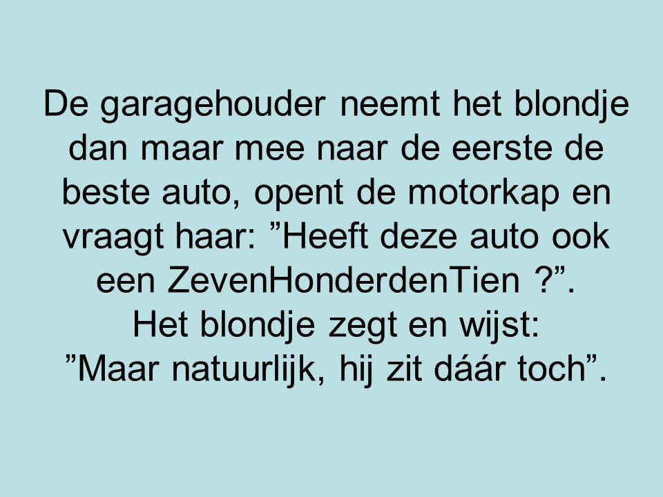 """De garagehouder neemt het blondje dan maar mee naar de eerste de beste auto, opent de motorkap en vraagt haar: """"Heeft deze auto ook een ZevenHonderden"""