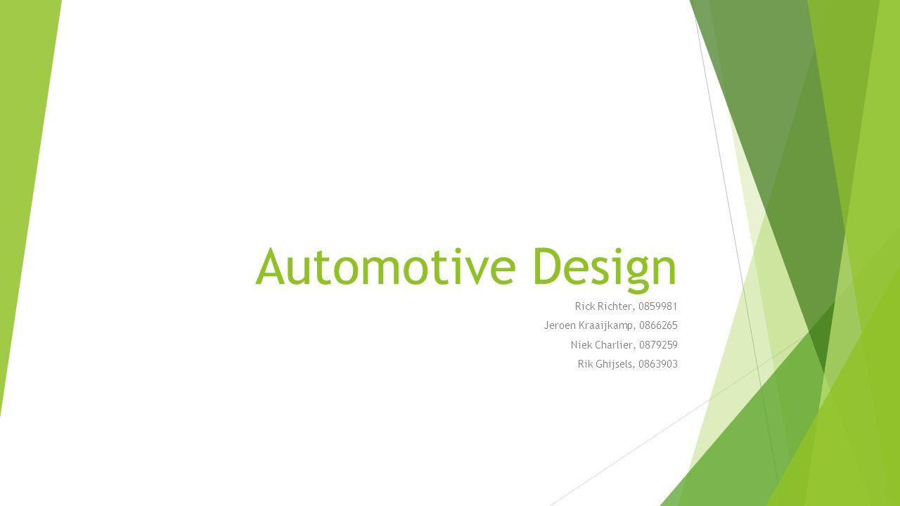 Automotive Design Rick Richter, 0859981 Jeroen Kraaijkamp, 0866265 Niek Charlier, 0879259 Rik Ghijsels, 0863903