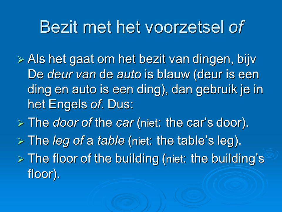 Bezit met het voorzetsel of  Als het gaat om het bezit van dingen, bijv De deur van de auto is blauw (deur is een ding en auto is een ding), dan gebr