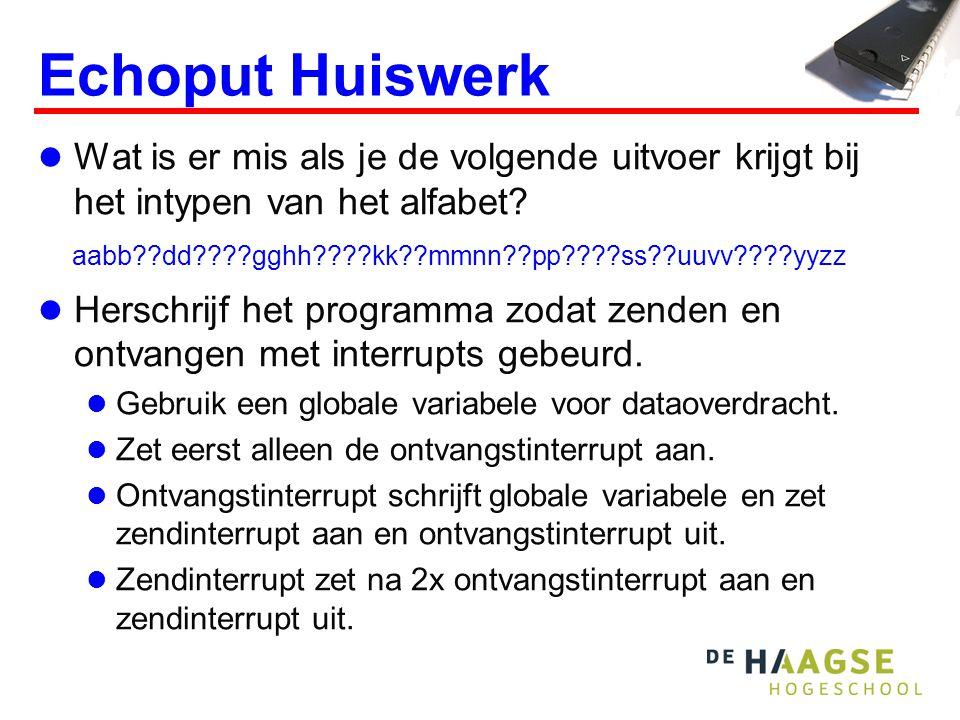 Echoput Huiswerk Wat is er mis als je de volgende uitvoer krijgt bij het intypen van het alfabet? Herschrijf het programma zodat zenden en ontvangen m