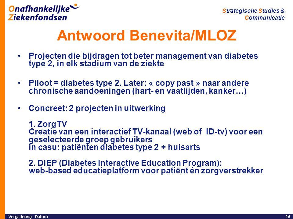 Vergadering - Datum26 Strategische Studies & Communicatie Antwoord Benevita/MLOZ Projecten die bijdragen tot beter management van diabetes type 2, in elk stadium van de ziekte Piloot = diabetes type 2.