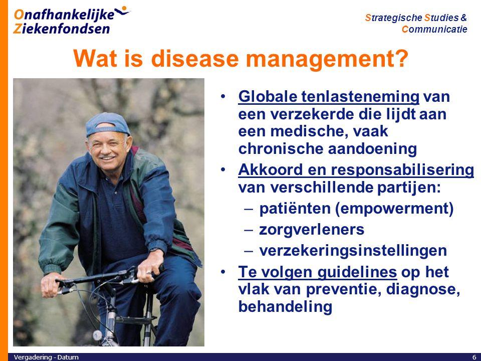 Vergadering - Datum6 Strategische Studies & Communicatie Wat is disease management.