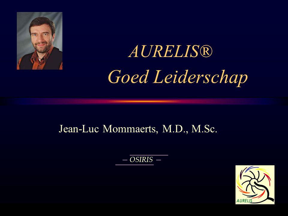 Goed Leiderschap Jean-Luc Mommaerts, M.D., M.Sc. AURELIS® OSIRIS