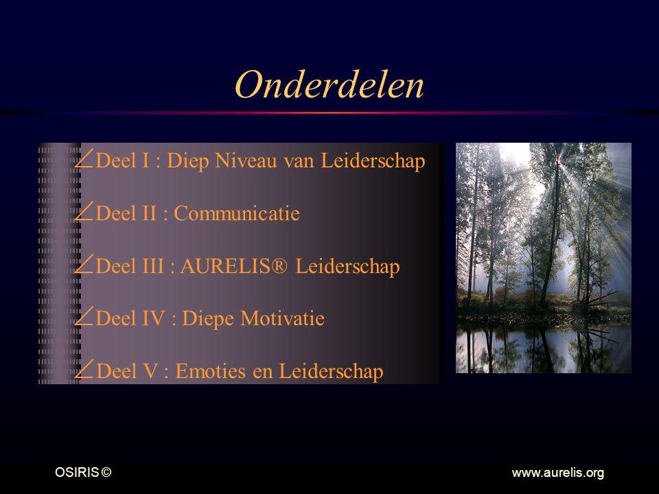 OSIRIS © www.aurelis.org Onderdelen  Deel I : Diep Niveau van Leiderschap  Deel II : Communicatie  Deel III : AURELIS® Leiderschap  Deel IV : Diep