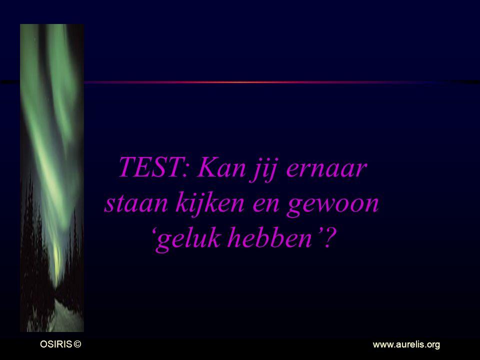 OSIRIS © www.aurelis.org TEST: Kan jij ernaar staan kijken en gewoon 'geluk hebben'?