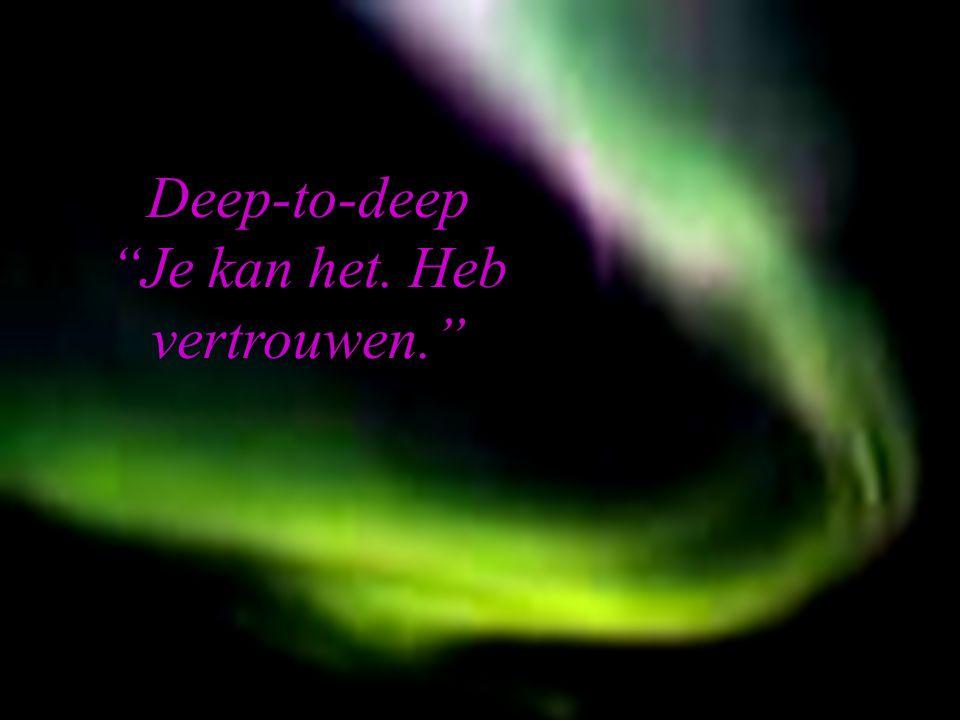 OSIRIS © www.aurelis.org. Deep-to-deep Je kan het. Heb vertrouwen.