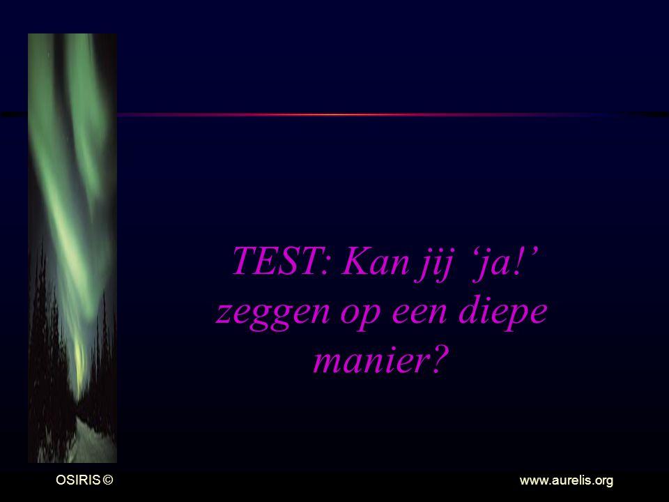 OSIRIS © www.aurelis.org TEST: Kan jij 'ja!' zeggen op een diepe manier?