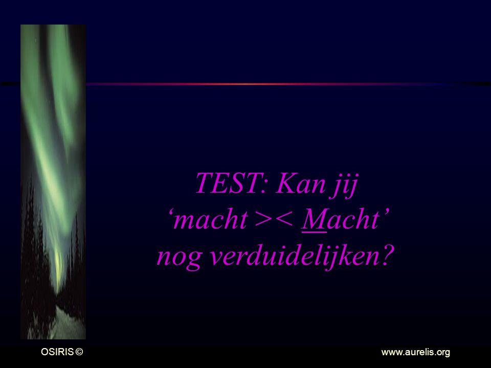 OSIRIS © www.aurelis.org TEST: Kan jij 'macht >< Macht' nog verduidelijken?