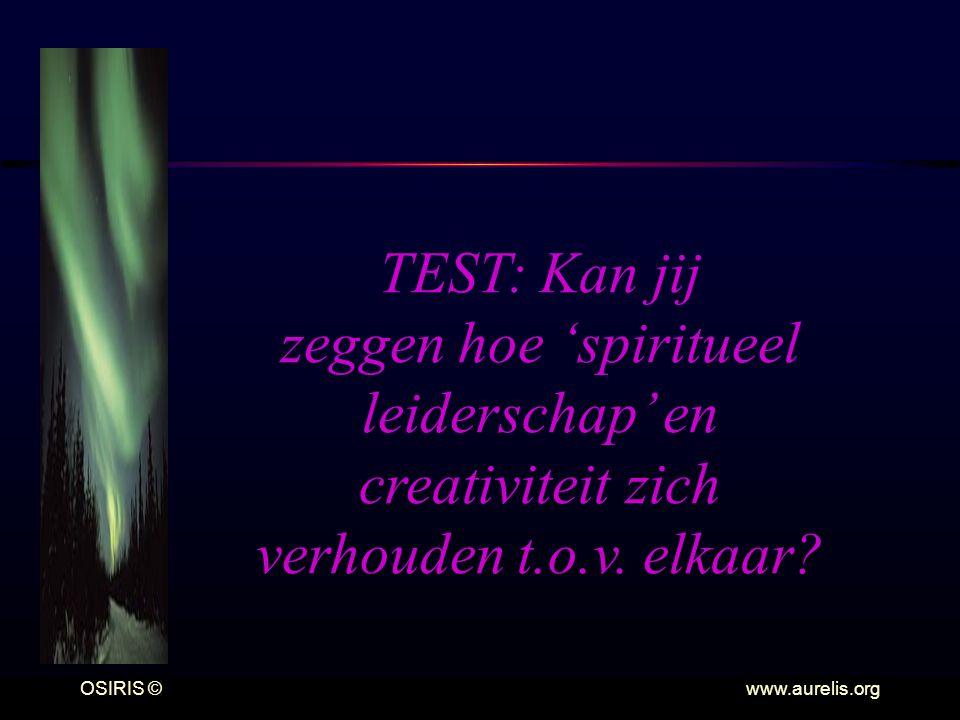 OSIRIS © www.aurelis.org TEST: Kan jij zeggen hoe 'spiritueel leiderschap' en creativiteit zich verhouden t.o.v. elkaar?