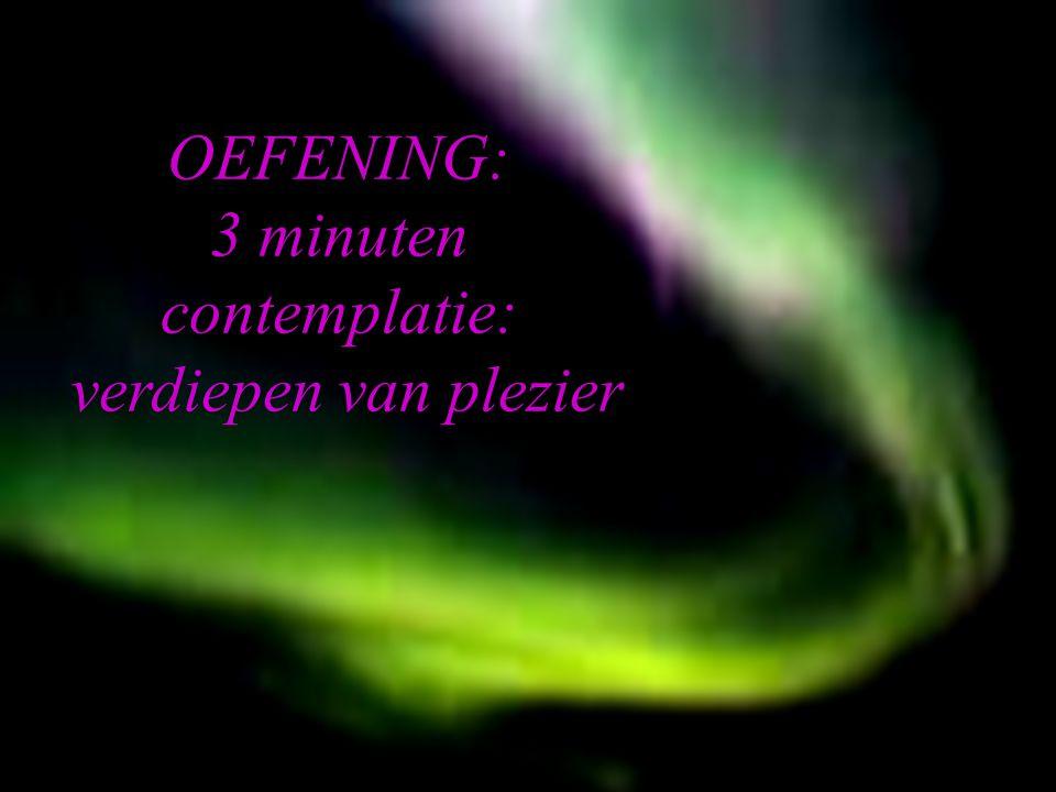 OSIRIS © www.aurelis.org. OEFENING: 3 minuten contemplatie: verdiepen van plezier