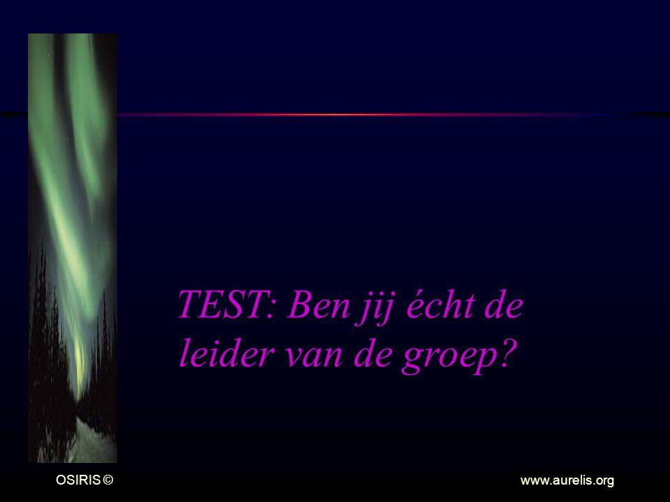 OSIRIS © www.aurelis.org TEST: Ben jij écht de leider van de groep?