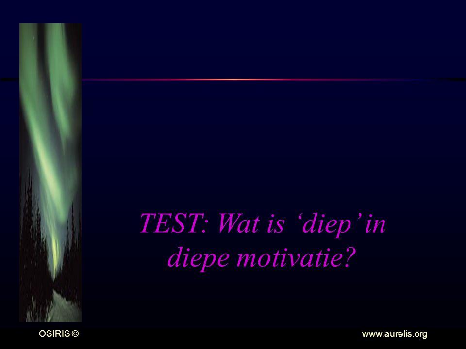 OSIRIS © www.aurelis.org TEST: Wat is 'diep' in diepe motivatie?