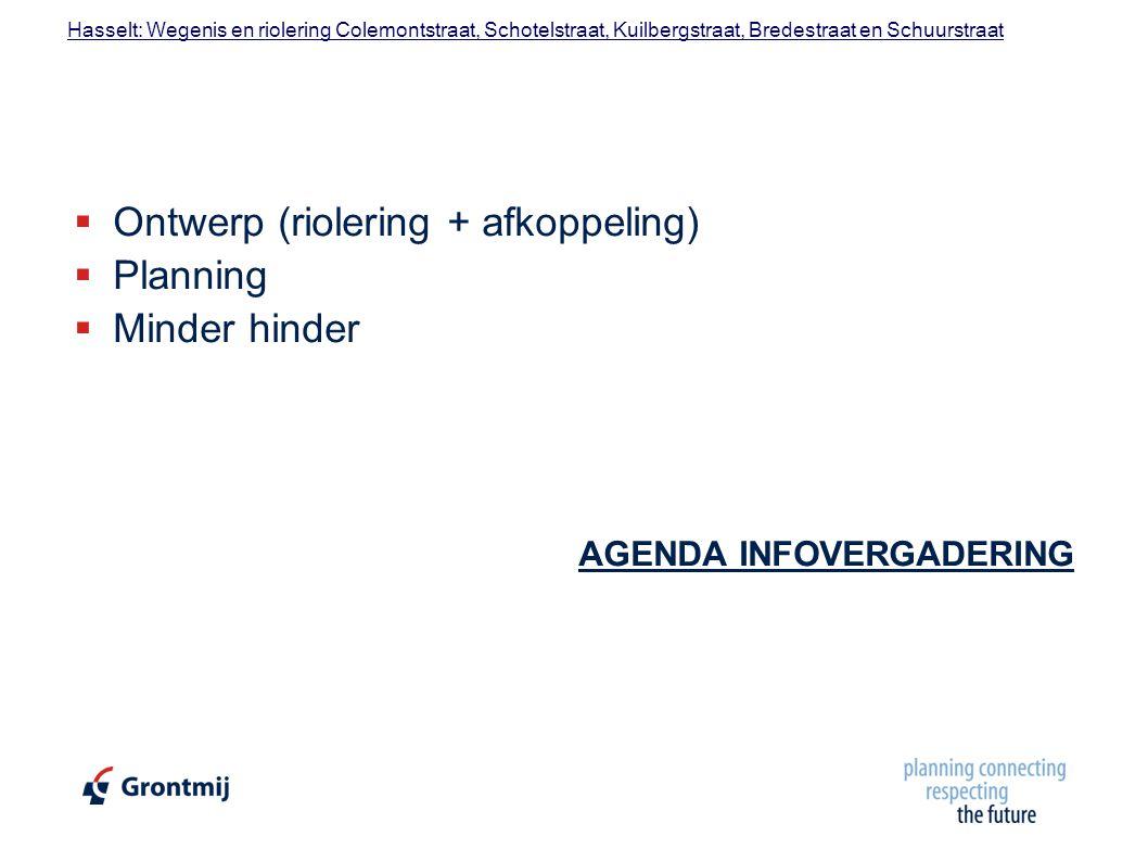 Hasselt: Wegenis en riolering Colemontstraat, Schotelstraat, Kuilbergstraat, Bredestraat en Schuurstraat  Ontwerp (riolering + afkoppeling)  Planning  Minder hinder AGENDA INFOVERGADERING