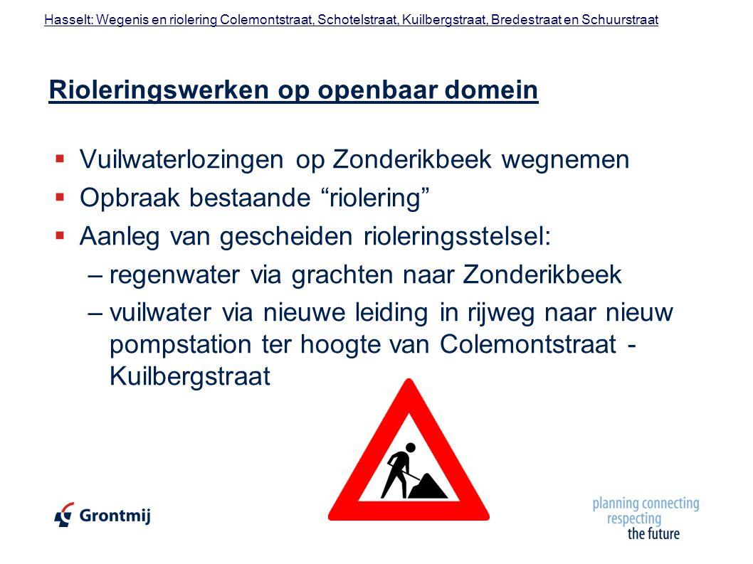 Hasselt: Wegenis en riolering Colemontstraat, Schotelstraat, Kuilbergstraat, Bredestraat en Schuurstraat Minder hinder  Riool voor de deur  geen toegang met auto  tijdig brief in de bus