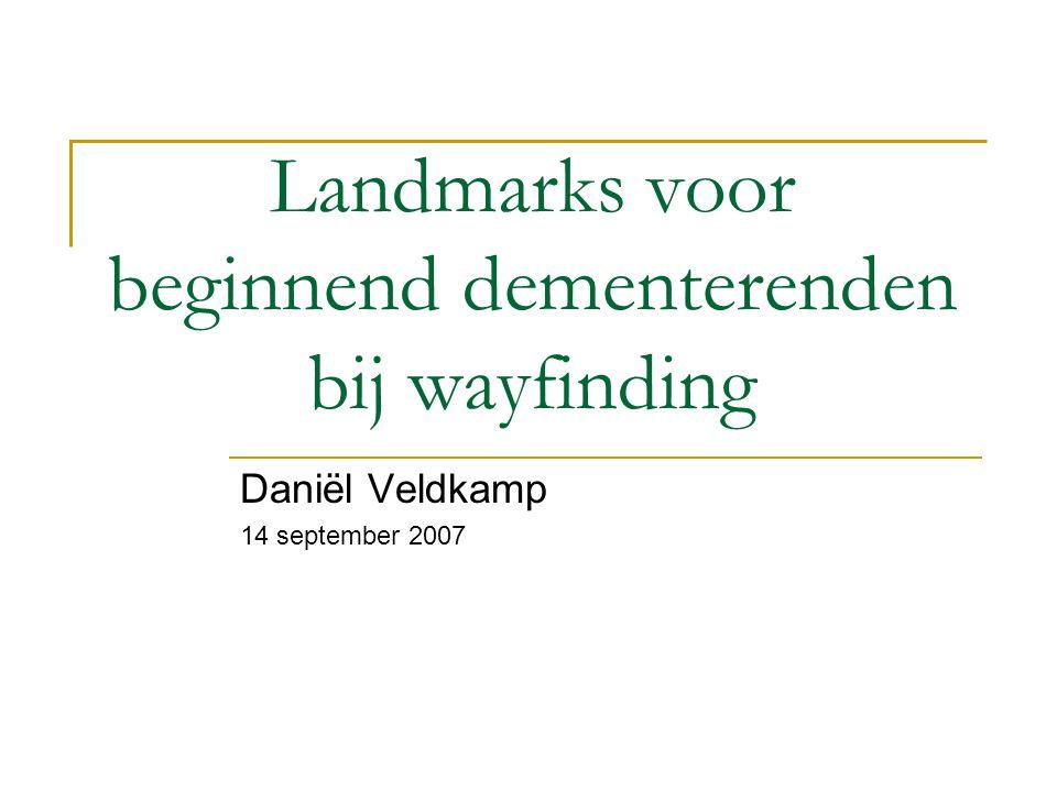 Landmarks voor beginnend dementerenden bij wayfinding Daniël Veldkamp 14 september 2007