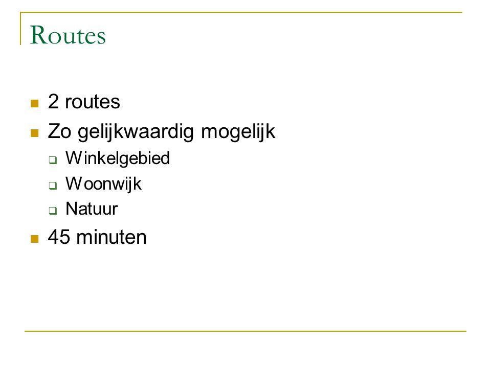 Routes 2 routes Zo gelijkwaardig mogelijk  Winkelgebied  Woonwijk  Natuur 45 minuten
