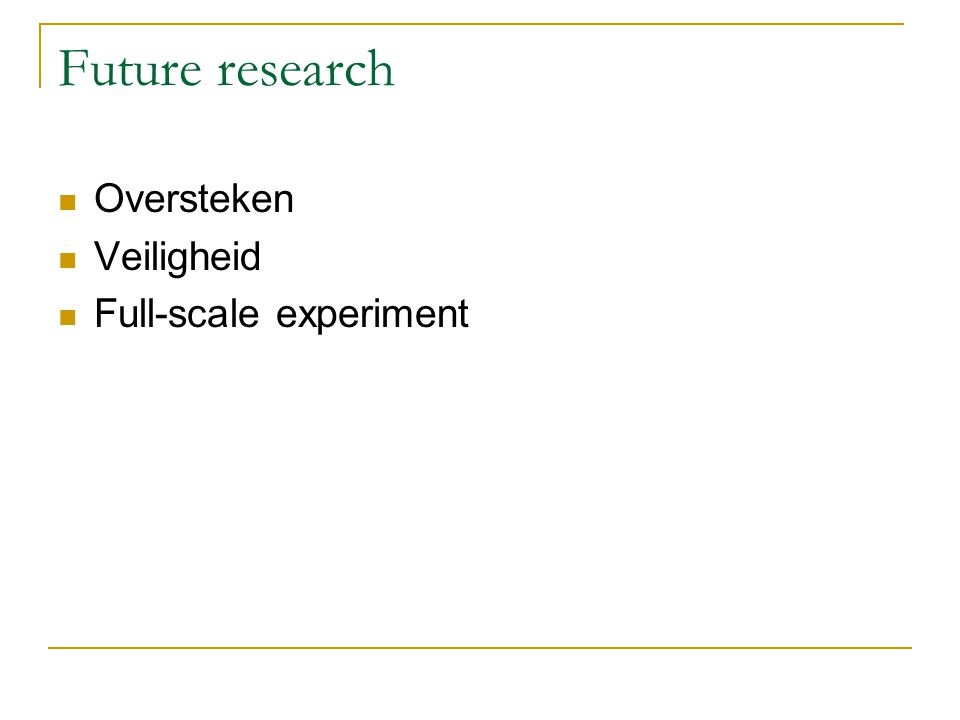 Future research Oversteken Veiligheid Full-scale experiment