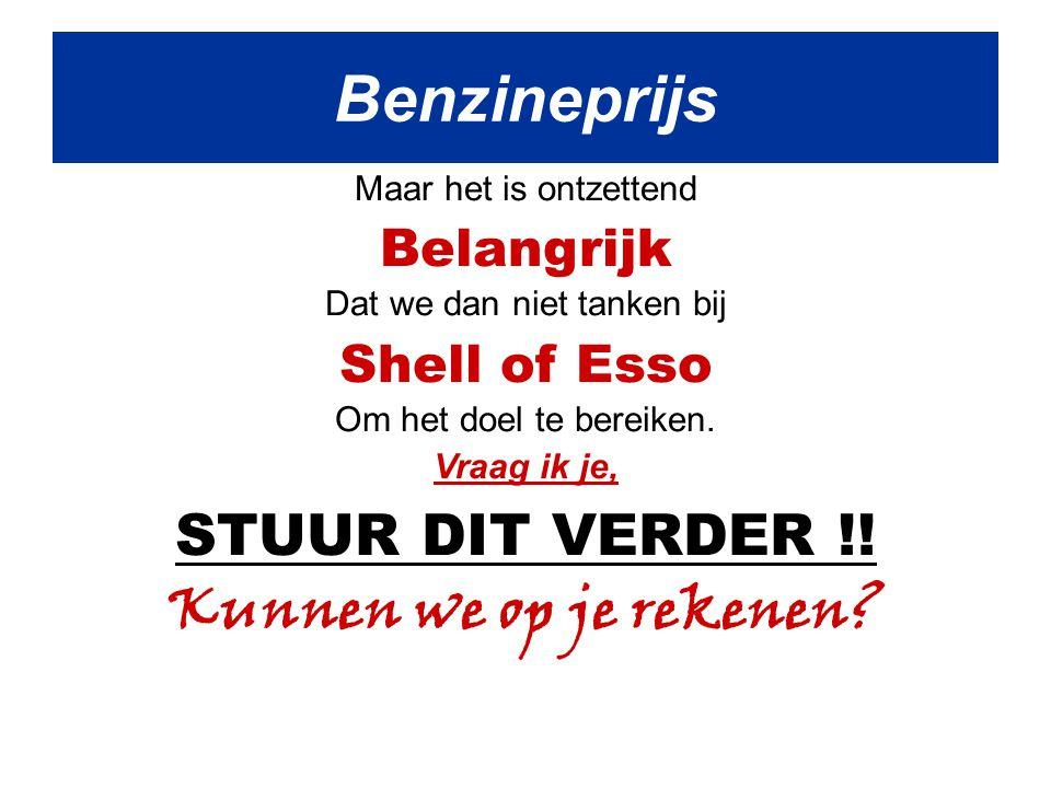 Maar het is ontzettend Belangrijk Dat we dan niet tanken bij Shell of Esso Om het doel te bereiken.