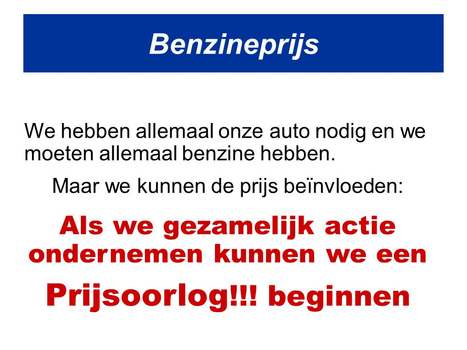 We stellen voor: Dat we geen Benzine kopen Van de 2 grootste oliemaatschappijen: Shell en Esso Benzineprijs