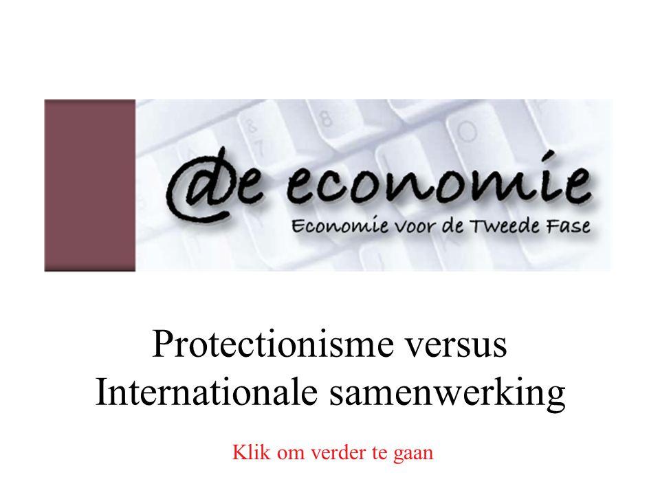 Protectionisme versus Internationale samenwerking Klik om verder te gaan