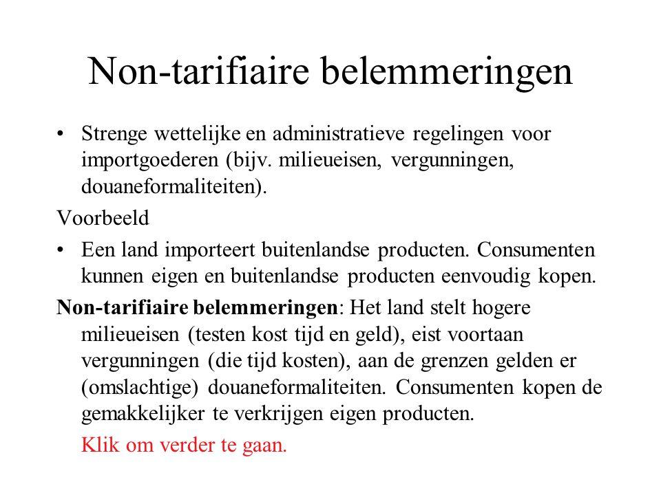 Non-tarifiaire belemmeringen Strenge wettelijke en administratieve regelingen voor importgoederen (bijv. milieueisen, vergunningen, douaneformaliteite