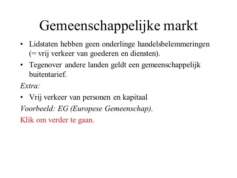 Gemeenschappelijke markt Lidstaten hebben geen onderlinge handelsbelemmeringen (= vrij verkeer van goederen en diensten). Tegenover andere landen geld
