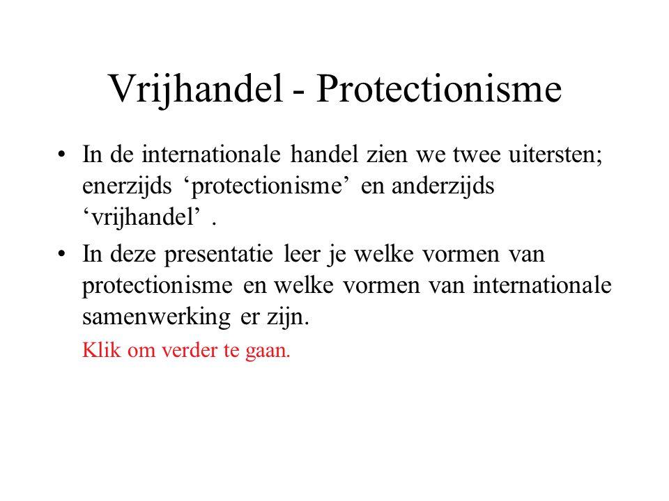 Vrijhandel - Protectionisme In de internationale handel zien we twee uitersten; enerzijds 'protectionisme' en anderzijds 'vrijhandel'. In deze present