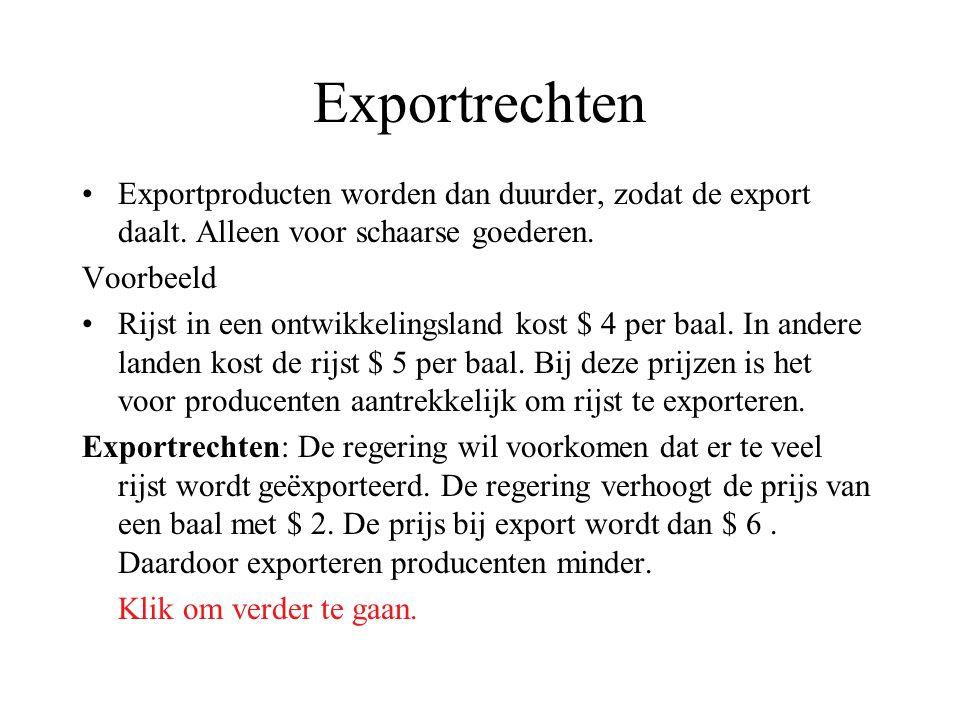 Exportrechten Exportproducten worden dan duurder, zodat de export daalt. Alleen voor schaarse goederen. Voorbeeld Rijst in een ontwikkelingsland kost