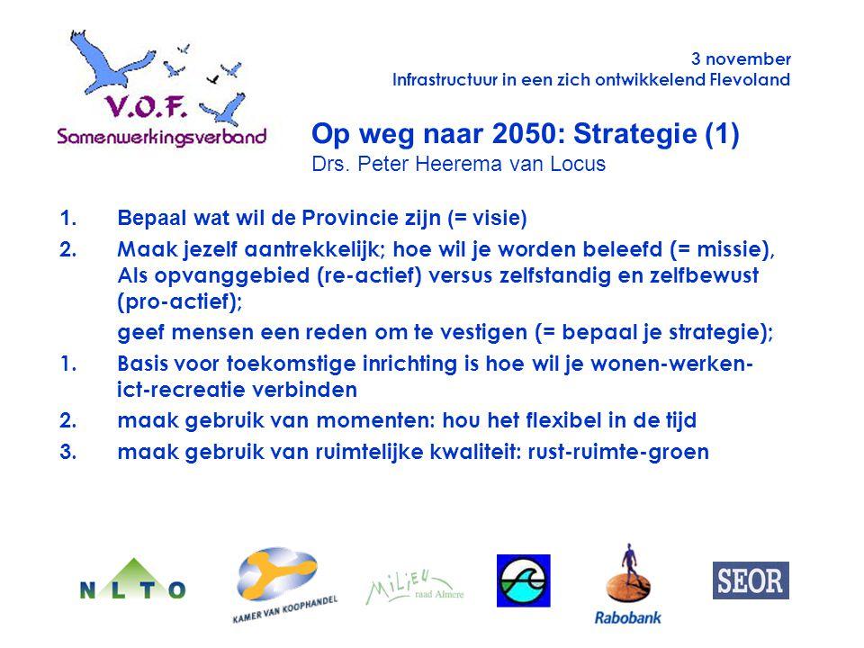 Astreef volwaardige functie na in de nabijheid en bereikbaarheid van werkgelegenheid en voorzieningen Bbetrek bestaande bevolking en stimuleer ondernemerschap (rol gemeenten) Cdan heeft schaal infrastructuur Flevoland aandacht nodig Op weg naar 2050: Strategie (2) Drs.