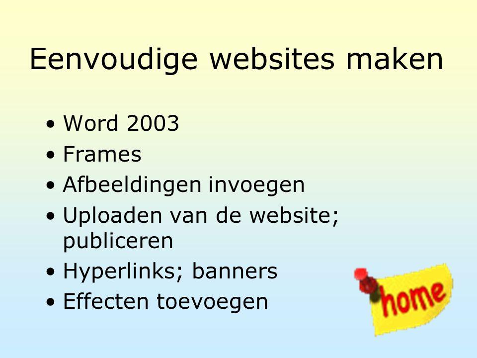 Eenvoudige websites maken Word 2003 Frames Afbeeldingen invoegen Uploaden van de website; publiceren Hyperlinks; banners Effecten toevoegen