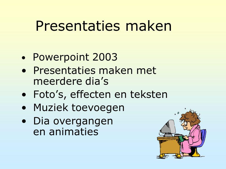 Presentaties maken Powerpoint 2003 Presentaties maken met meerdere dia's Foto's, effecten en teksten Muziek toevoegen Dia overgangen en animaties