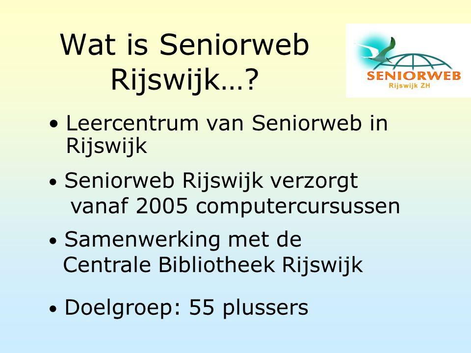 Wat is Seniorweb Rijswijk…? Leercentrum van Seniorweb in Rijswijk Seniorweb Rijswijk verzorgt vanaf 2005 computercursussen Samenwerking met de Central