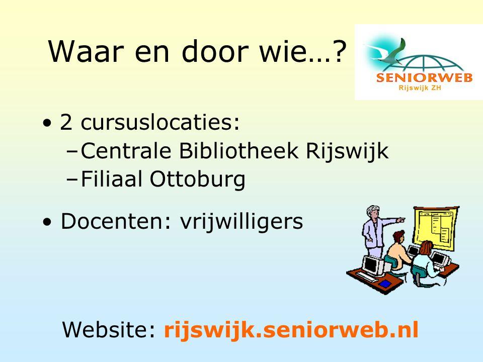 Waar en door wie…? 2 cursuslocaties: –Centrale Bibliotheek Rijswijk –Filiaal Ottoburg Docenten: vrijwilligers Website: rijswijk.seniorweb.nl