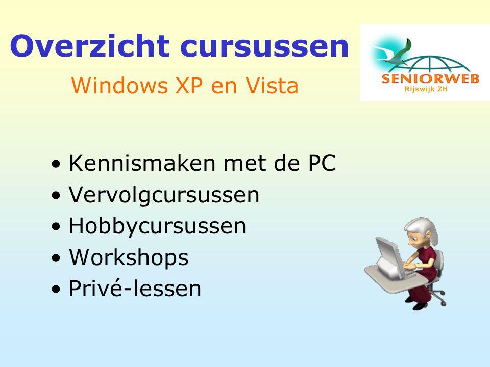 Overzicht cursussen Kennismaken met de PC Vervolgcursussen Hobbycursussen Workshops Privé-lessen Windows XP en Vista