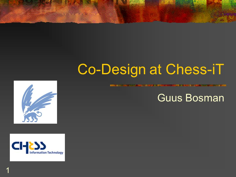1 Co-Design at Chess-iT Guus Bosman