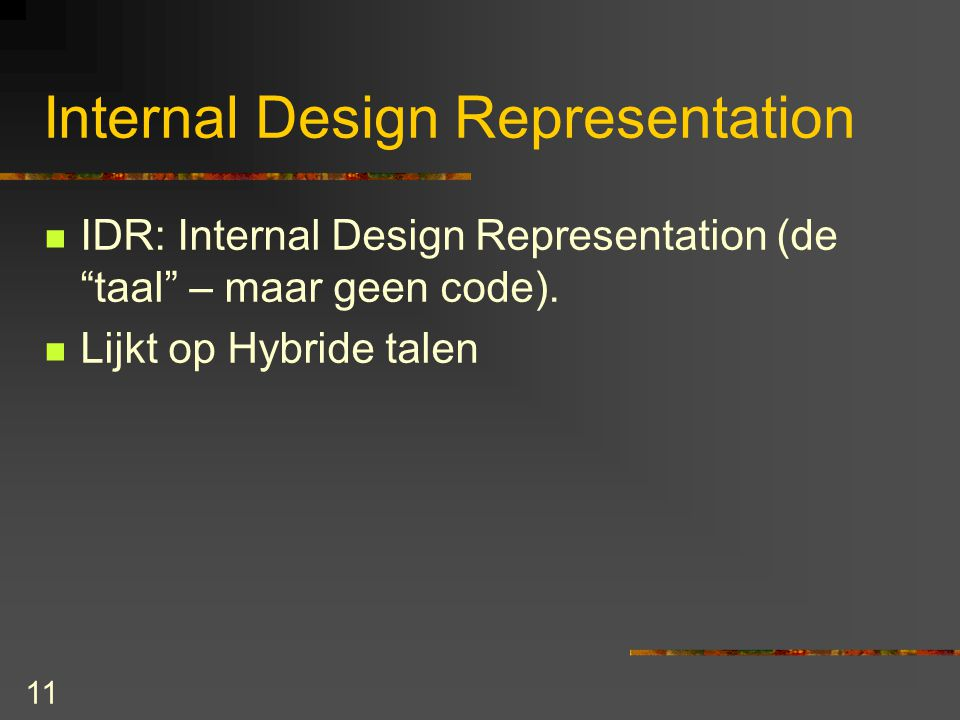 11 Internal Design Representation IDR: Internal Design Representation (de taal – maar geen code).
