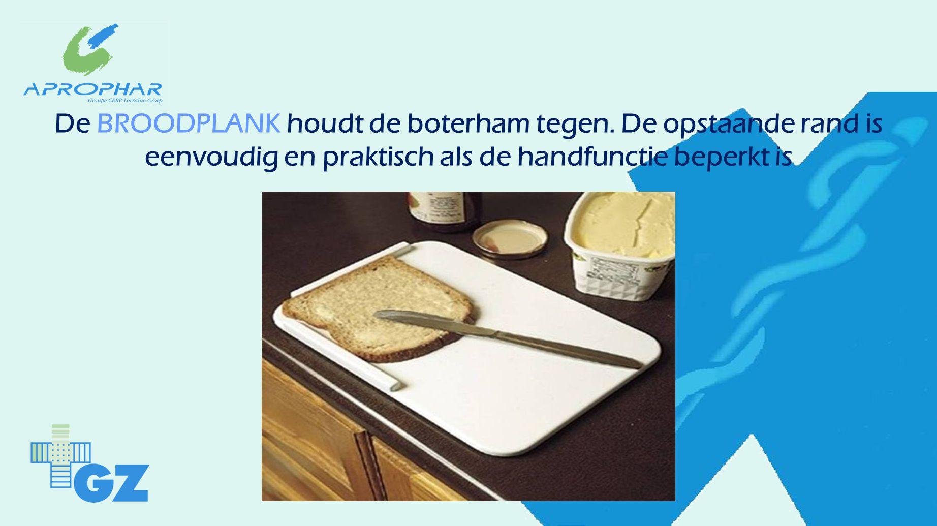 De BROODPLANK houdt de boterham tegen.