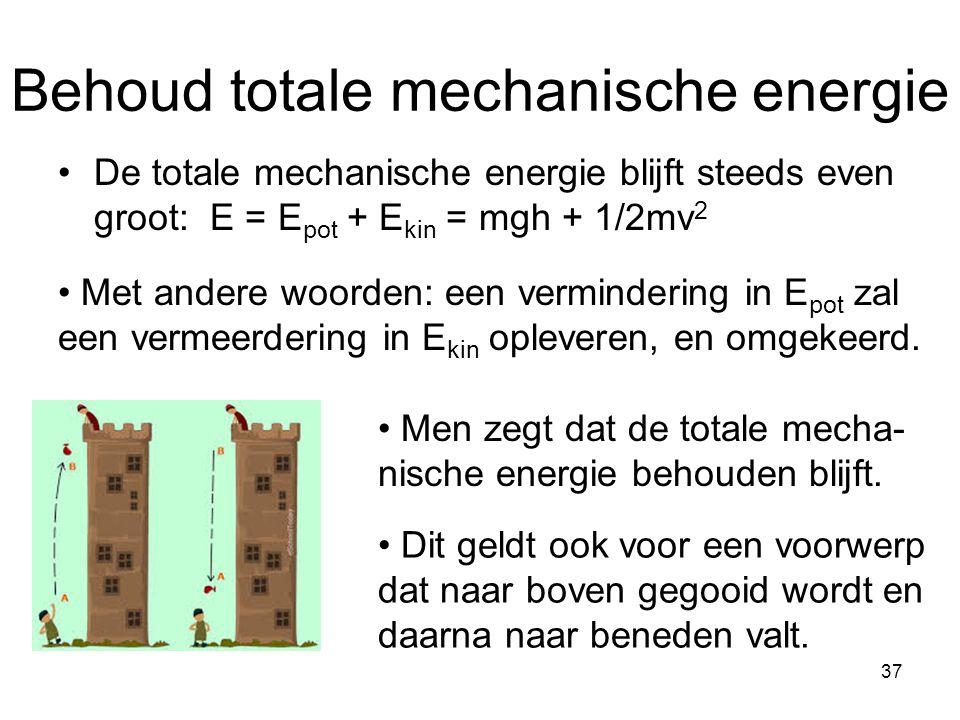 37 Behoud totale mechanische energie De totale mechanische energie blijft steeds even groot: E = E pot + E kin = mgh + 1/2mv 2 Met andere woorden: een